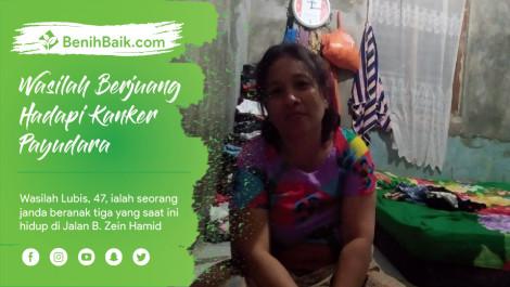 Wasilah, Janda, Pembantu Rumah Tangga Penderita Kanker Payudara