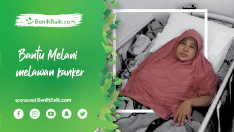 Melany, Penderita Kanker Stadium 4 Butuh Bantuan Untuk Pendidikan Anaknya
