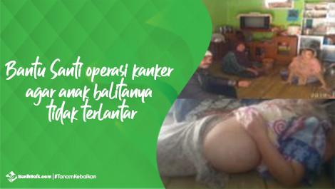 Bantu Santi Operasi Kanker Agar Anak Balitanya Tidak Terlantar
