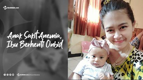 Anak Sakit Anemia, Ibu Berhenti Onbid