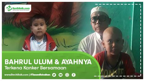 Bahrul Ulum Dan Ayahnya Terkena Kanker Bersamaan
