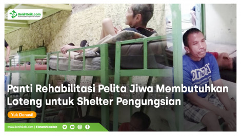 Panti Rehabilitasi Pelita Jiwa Membutuhkan Loteng Untuk Shelter Pengungsian