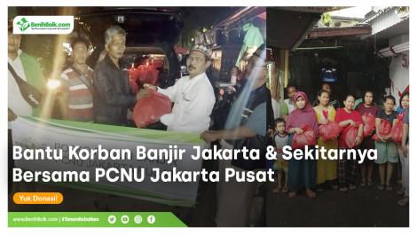 Bantu Korban Banjir Jakarta & Sekitarnya Bersama PCNU Jakarta Pusat