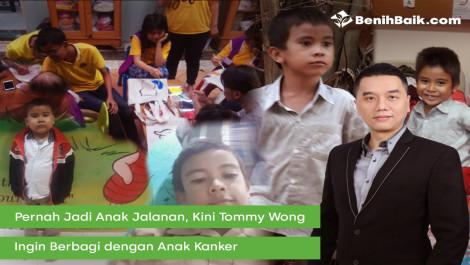 Pernah Jadi Anak Jalanan, Kini Tommy Wong Ingin Berbagi Dengan Anak Kanker