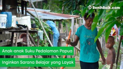 Anak-anak Suku Pedalaman Papua Inginkan Sarana Belajar Yang Layak