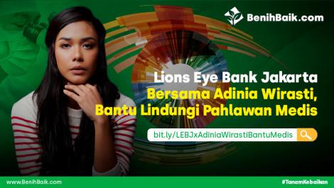 Lions Eye Bank Jakarta Bersama Adinia Wirasti, Bantu Lindungi Pahlawan Medis